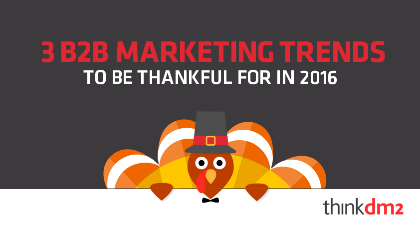 3 B2B Marketing Trends To Be Thankful For In 2016