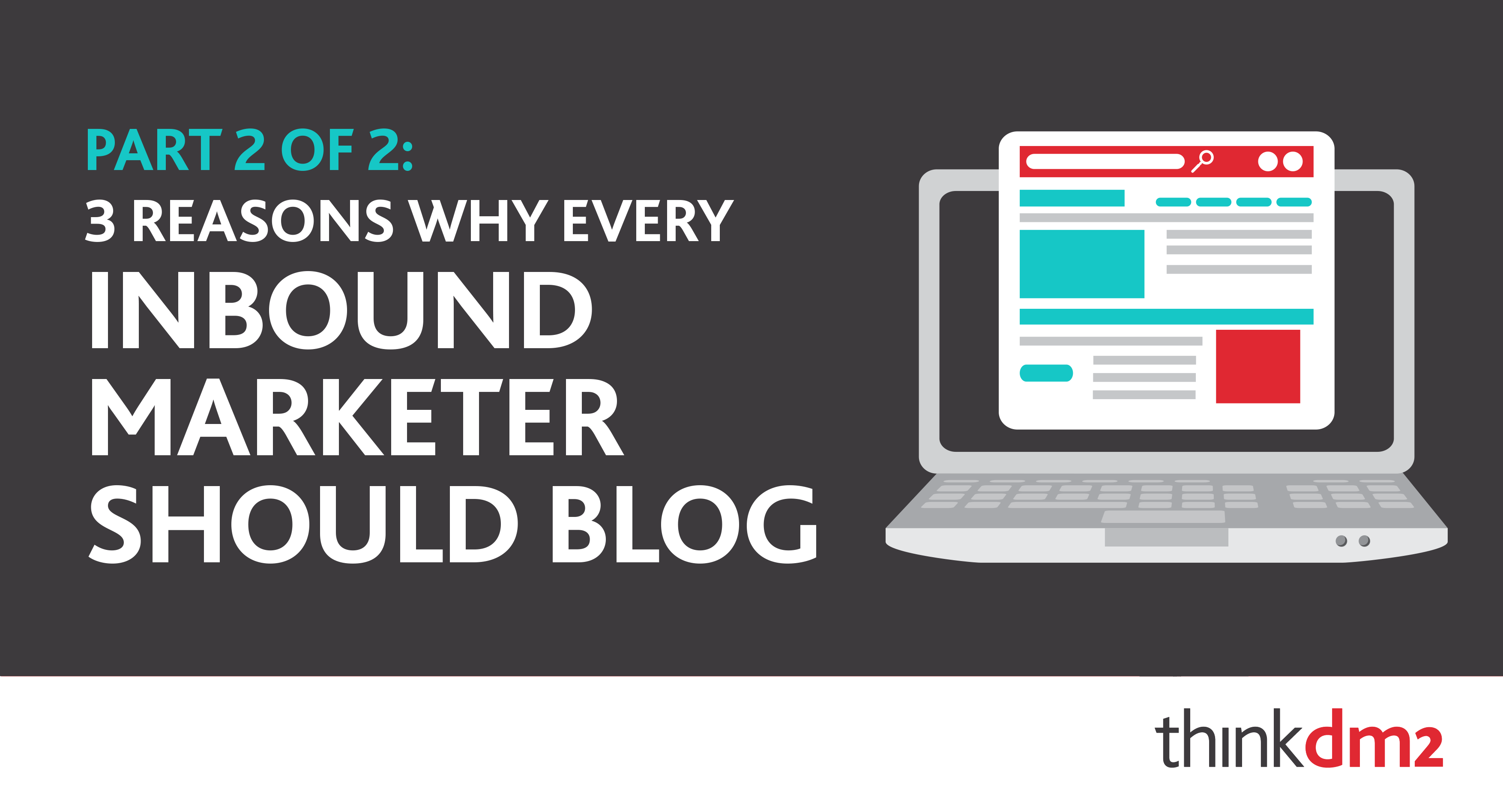 three reasons why every inbound marketer should blog part two