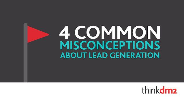 4 Common Misconceptions About Lead Generation