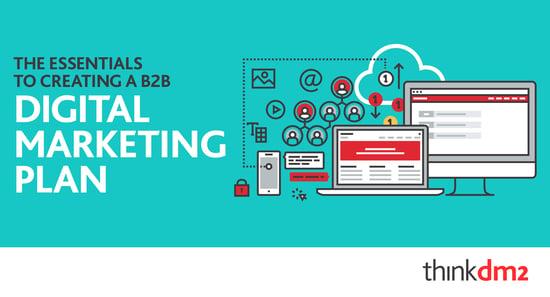 The Essentials Of Creating a B2B Digital Marketing Plan