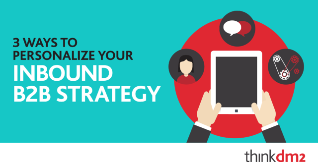 thinkdm2-3_Ways_to_Personalize_Your_Inbound_B2B_Strategy.png