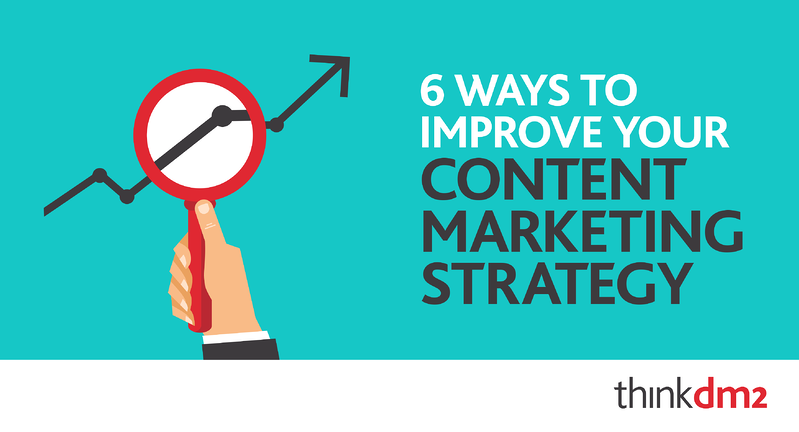 thinkdm2-6_Ways_To_Improve_Your_Content_Marketing_Strategy