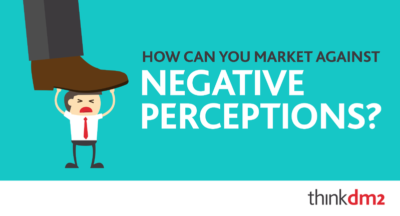 how can you market against negative perceptions